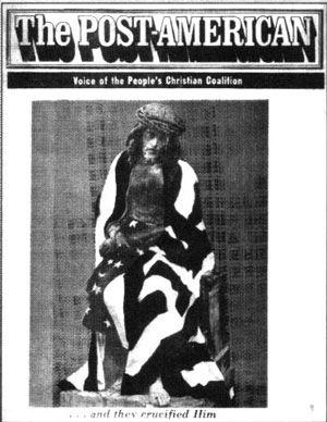 "The first issue of The Post-American magazine which featured a statue of Jesus wrapped in a U.S. flag, with the words ""and they crucified Him"" underneath"